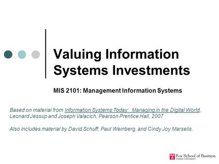 Valuing Information Systems Investments MIS 2101: Management Information Systems Based on material from Information Systems Today: Managing in the Digital.