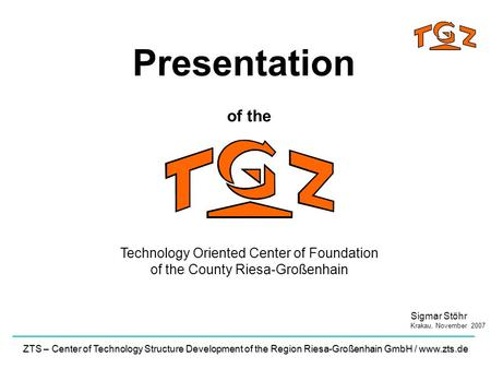 ZTS – Center of Technology Structure Development of the Region Riesa-Großenhain GmbH / www.zts.de Technology Oriented Center of Foundation of the County.