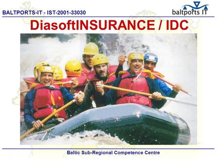 BALTPORTS-IT - IST-2001-33030 ____________________________________________________ Baltic Sub-Regional Competence Centre DiasoftINSURANCE / IDC.