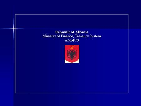 Republic of Albania Ministry of Finance, Treasury System AMoFTS.