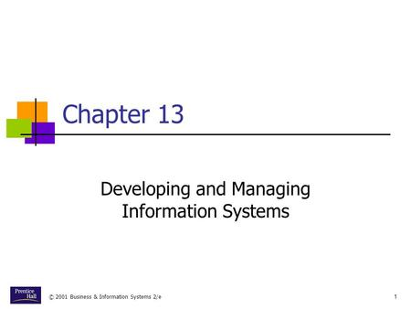 © 2001 Business & Information Systems 2/e1 Chapter 13 Developing and Managing Information Systems.