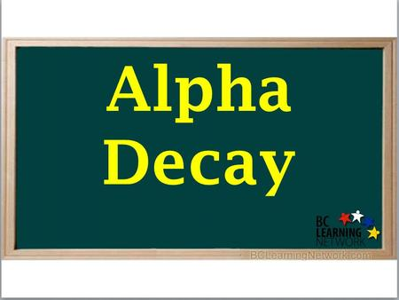 Alpha Decay. Radioactive Decay Alpha Decay Radioactive Decay Alpha Decay Beta Decay.
