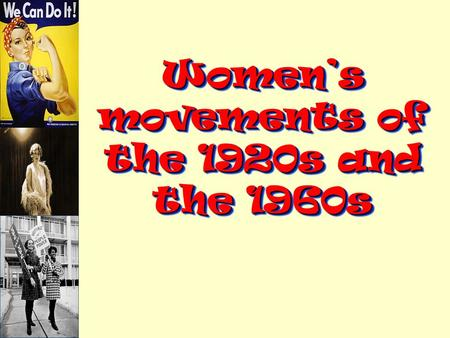 Women's movements of the 1920s and the 1960s Women's movements of the 1920s and the 1960s.