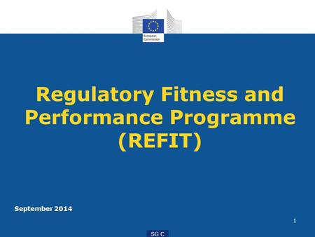 1 SG C Regulatory Fitness and Performance Programme (REFIT) September 2014.