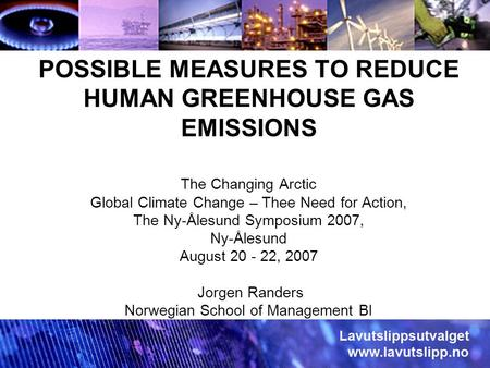 POSSIBLE MEASURES TO REDUCE HUMAN GREENHOUSE GAS EMISSIONS The Changing Arctic Global Climate Change – Thee Need for Action, The Ny-Ålesund Symposium 2007,