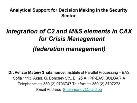 Analytical Support for Decision Making in the Security Sector Integration of C2 and M&S elements in CAX for Crisis Management (federation management) Dr.