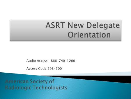 American Society of Radiologic Technologists Audio Access: 866-740-1260 Access Code:2984500.