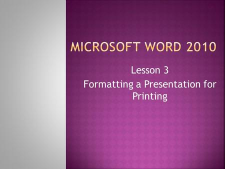 Lesson 3 Formatting a Presentation for Printing