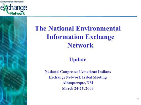 1 The National Environmental Information Exchange Network Update National Congress of American Indians Exchange Network Tribal Meeting Albuquerque, NM.