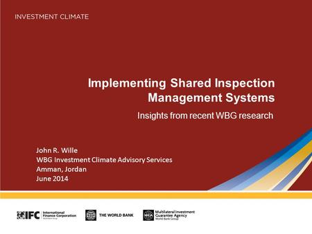 Implementing Shared Inspection Management Systems Insights from recent WBG research John R. Wille WBG Investment Climate Advisory Services Amman, Jordan.