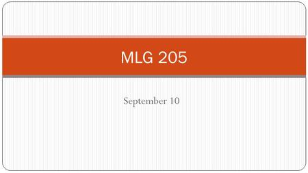 September 10 MLG 205. Get out your planner! Have you written down your due dates?? Good Student Tips: Getting Organized 1) Take your planner to every.