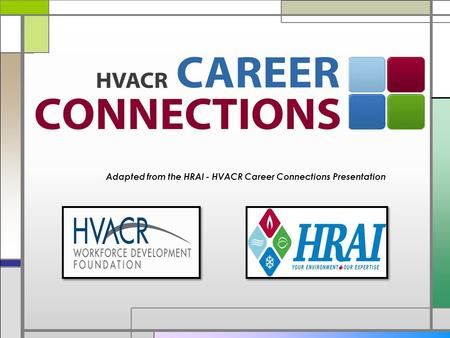 Adapted from the HRAI - HVACR Career Connections Presentation.