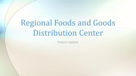 Project Update Regional Foods and Goods Distribution Center.