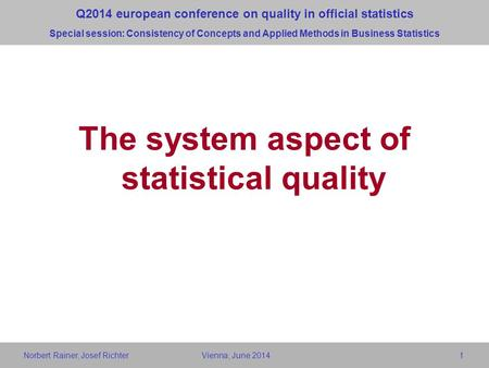 1 The system aspect of statistical quality Q2014 european conference on quality in official statistics Special session: Consistency of Concepts and Applied.