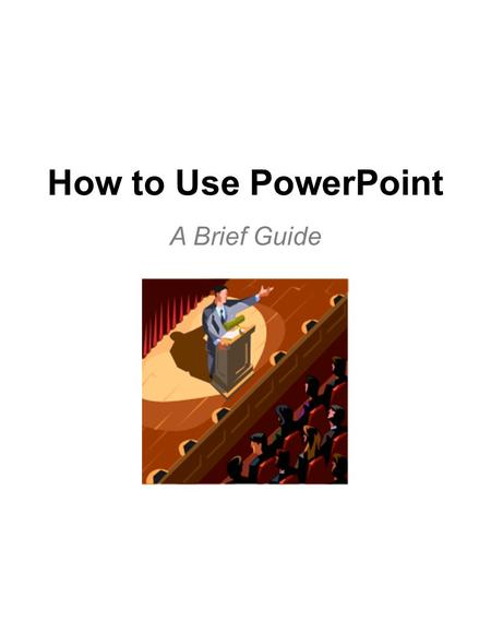 "How to Use PowerPoint A Brief Guide. To Add Animation… 1.Insert an image from Clip Art or highlight a textbox. 2.Click ""Slide Show"" on the toolbar. 3.Click."