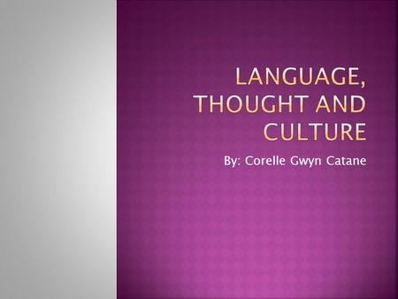 By: Corelle Gwyn Catane.  Language is more than just a means of communication.