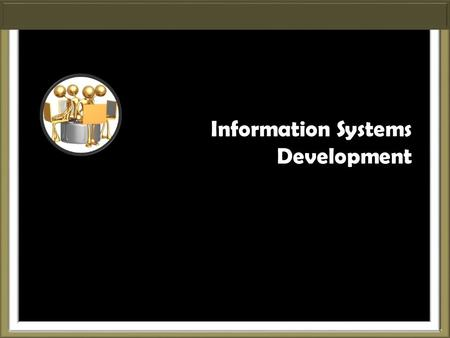 Information Systems Development. Outline  Information System  Systems Development Project  Systems Development Life Cycle.