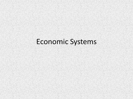 Economic Systems. What is an economic system? Remember SCARCITY – b/c scarcity exist, different societies must come up with methods for distributing their.
