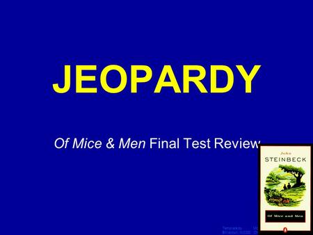 Template by Modified by Bill Arcuri, WCSD Chad Vance, CCISD Click Once to Begin JEOPARDY Of Mice & Men Final Test Review.