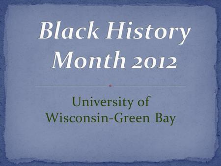 "University of Wisconsin-Green Bay. Wednesday, February 1 Black History Month Kickoff Event: ""What Should Black History Month Mean to Us?"" – Lecture by."