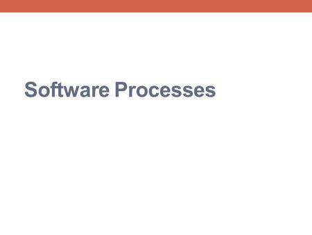 Software Processes. Objectives To introduce software process models To describe three generic process models and when they may be used To describe outline.