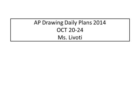 AP Drawing Daily Plans 2014 OCT 20-24 Ms. Livoti.