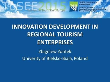 INNOVATION DEVELOPMENT IN REGIONAL TOURISM ENTERPRISES Zbigniew Zontek Univerity of Bielsko-Biala, Poland.