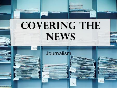 Covering the News Journalism. Table of Contents 1.Covering a Beat 2.Obituaries 3.Accidents and Disasters 4.Fires 5.Crime 6.Courts 7.Speeches 8.Meetings.