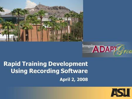 Rapid Training Development Using Recording Software April 2, 2008.