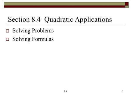 Section 8.4 Quadratic Applications  Solving Problems  Solving Formulas 8.41.