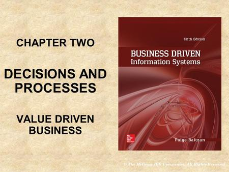 © The McGraw-Hill Companies, All Rights Reserved CHAPTER TWO DECISIONS AND PROCESSES VALUE DRIVEN BUSINESS CHAPTER TWO DECISIONS AND PROCESSES VALUE DRIVEN.