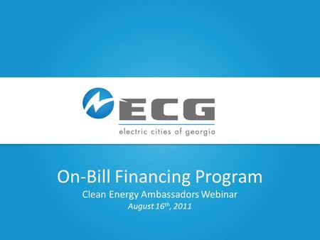 Date, if desired – enter as 4.9.11 On-Bill Financing Program Clean Energy Ambassadors Webinar August 16 th, 2011.