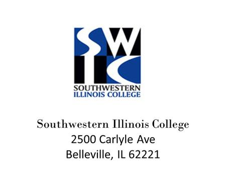 Southwestern Illinois College 2500 Carlyle Ave Belleville, IL 62221.