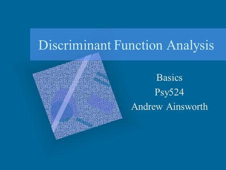 Discriminant Function Analysis Basics Psy524 Andrew Ainsworth.