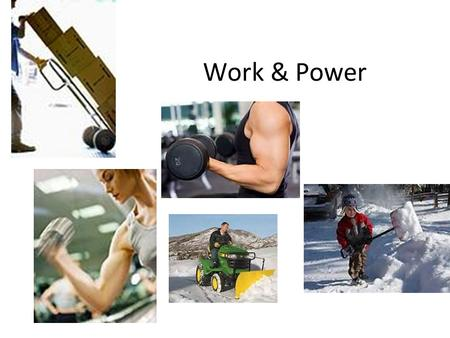 Work & Power. Work For work to occur two things must happen: 1)The object has to move some distance. 2)The object has to move in the same direction as.