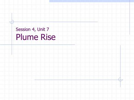 Session 4, Unit 7 Plume Rise