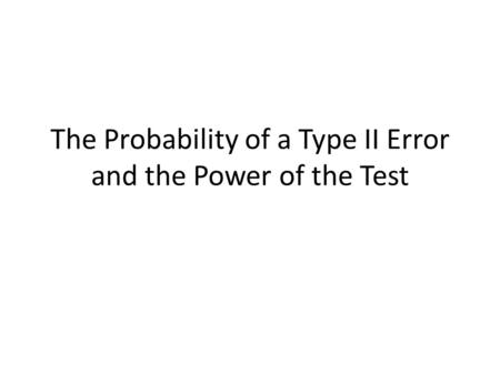 The Probability of a Type II Error and the Power of the Test.