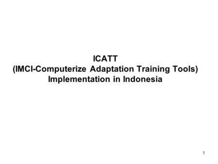 ICATT (IMCI-Computerize Adaptation Training Tools) Implementation in Indonesia 1.