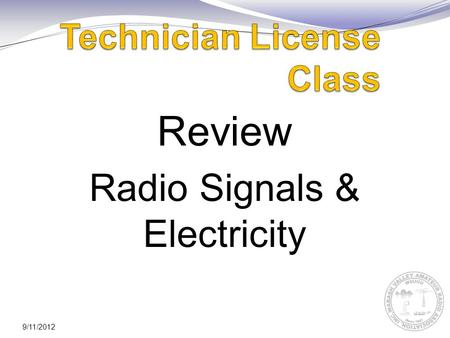 9/11/2012 Review Radio Signals & Electricity. 9/11/2012 System of Metric Units 1/18/11HPST Technician Course2 TeraT10 12 1,000,000,000,000 GigaG10 9 1,000,000,000.