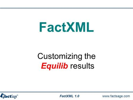 Www.factsage.com FactXML Customizing the Equilib results 1.0.