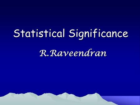 Statistical Significance R.Raveendran. Heart rate (bpm) Mean ± SEM n In men - 73.34 ± 5.82 10 In women - 80.45 ± 6.13 10 The difference between means.