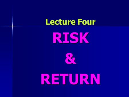 Lecture Four RISK & RETURN.