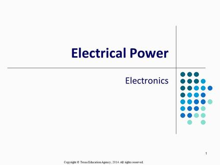 1 Electrical Power Electronics Copyright © Texas Education Agency, 2014. All rights reserved.