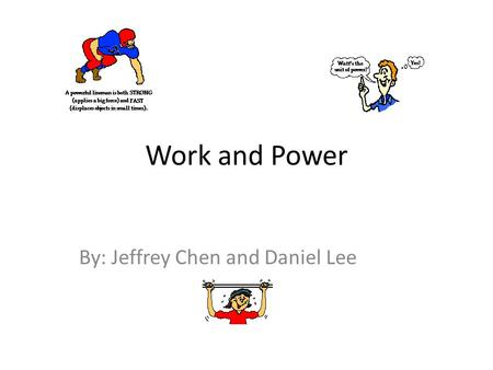 Work and Power By: Jeffrey Chen and Daniel Lee. What is Work? In physics, mechanical work is a scalar quantity that can be described as the product of.