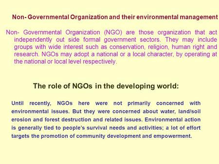 Non- Governmental Organization and their environmental management Non- Governmental Organization (NGO) are those organization that act independently out.
