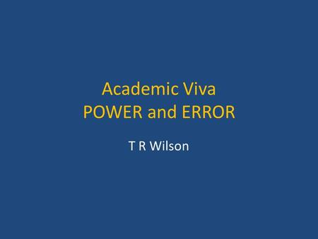 Academic Viva POWER and ERROR T R Wilson. Impact Factor Measure reflecting the average number of citations to recent articles published in that journal.