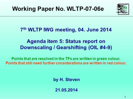 Working Paper No. WLTP-07-06e 1 Agenda item 5: Status report on Downscaling / Gearshifting (OIL #4-9) Points that are resolved in the TFs are written in.