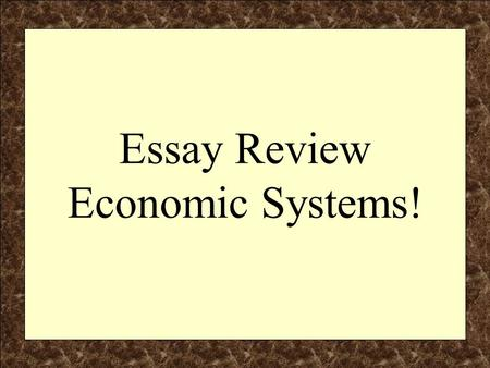 Essay Review Economic Systems!. Components of the Regents Essay F – Facts, Evidence & Details (the explanation, specifics and substantiation of the essay)