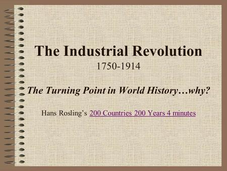 The Industrial Revolution The Turning Point in World History…why