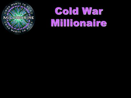 Cold War Millionaire. Who wants to be a Millionaire? Hosted by MR. EBERHART.